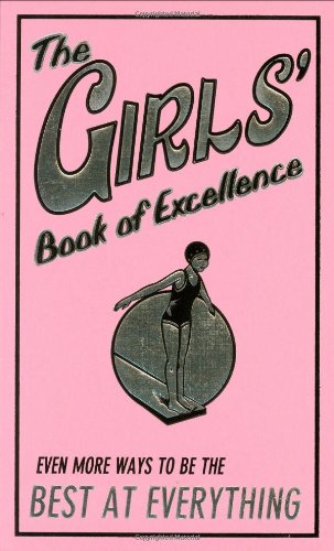 Girls' Book of Excellence Even More Ways to Be the Best at Everything  2008 9780545134095 Front Cover