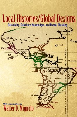 Local Histories/Global Designs Coloniality, Subaltern Knowledges, and Border Thinking  2012 (Revised) edition cover