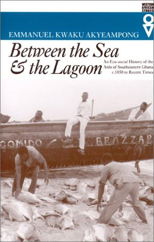 Between the Sea and the Lagoon An Eco-Social History of the Anlo of Southeastern Ghana - C. 1850 to Recent Times  2001 edition cover