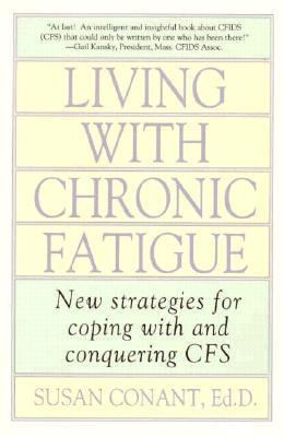 Living with Chronic Fatigue New Strategies for Coping with and Conquering CFS N/A 9780878337095 Front Cover