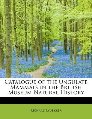 Catalogue of the Ungulate Mammals in the British Museum Natural History  N/A 9781115697095 Front Cover
