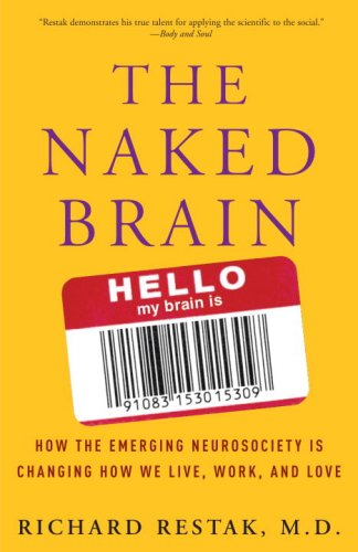 Naked Brain How the Emerging Neurosociety Is Changing How We Live, Work, and Love N/A 9781400098095 Front Cover