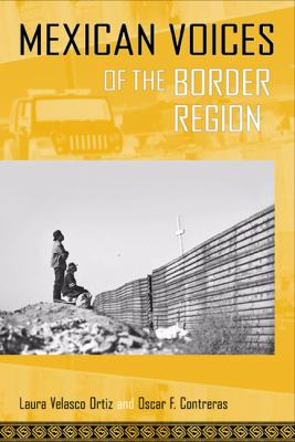 Mexican Voices of the Border Region Mexicans and Mexican Americans Speak about Living along the Wall  2011 edition cover