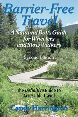 Barrier-Free Travel A Nuts and Bolts Guide for Wheelers and Slow Walkers 2nd 2005 9781932603095 Front Cover