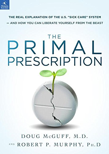 Primal Prescription How to Take Control of Your Wellness Instead of Succumbing to the U. S. Sick Care System  2014 9781939563095 Front Cover