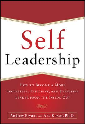 Self-Leadership How to Become a More Successful, Efficient, and Effective Leader from the Inside Out  2013 9780071799096 Front Cover