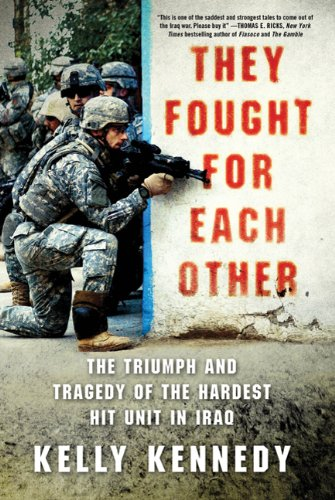 They Fought for Each Other The Triumph and Tragedy of the Hardest Hit Unit in Iraq N/A edition cover