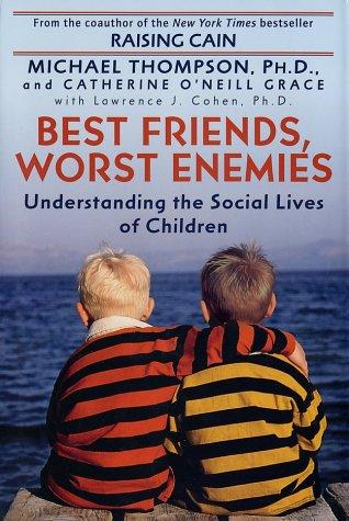 Best Friends, Worst Enemies Understanding the Social Lives of Children  2001 edition cover