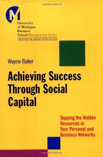 Achieving Success Through Social Capital Tapping the Hidden Resources in Your Personal and Business Networks  2000 edition cover