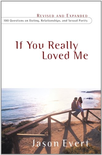 If You Really Loved Me 100 Questions on Dating, Relationships and Sexual Purity Revised edition cover