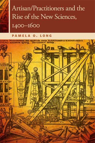 Artisan/Practitioners and the Rise of the New Sciences, 1400-1600   2011 edition cover