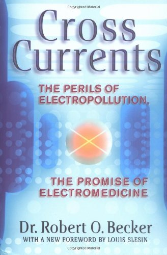 Cross Currents The Perils of Electropollution, the Promise of Electromedicine  1990 (Reprint) 9780874776096 Front Cover