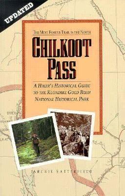 Chilkoot Pass The Most Famous Trail in the North: A Hiker's Historical Guide to the Klondike Gold Rush National Historical Park 3rd (Revised) edition cover
