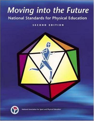 Moving into the Future National Standards for Physical Education 2nd 2005 (Revised) 9780883149096 Front Cover