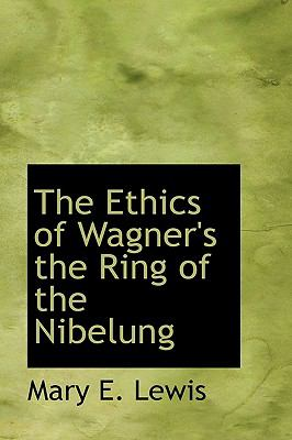 Ethics of Wagner's the Ring of the Nibelung N/A 9781113540096 Front Cover