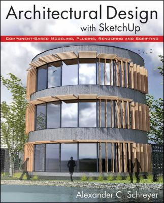 Architectural Design with SketchUp Component-Based Modeling, Plugins, Rendering, and Scripting  2013 edition cover