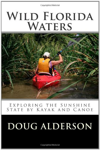Wild Florida Waters Exploring the Sunshine State by Kayak and Canoe N/A edition cover