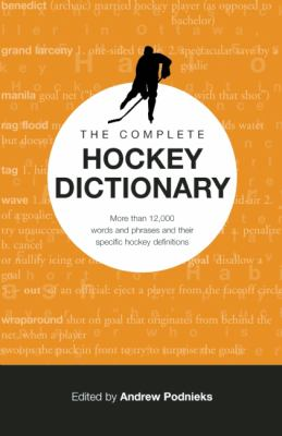 Complete Hockey Dictionary Over 12,000 Terms, Words and Phrases Defining the Game of Hockey  2007 9781551683096 Front Cover