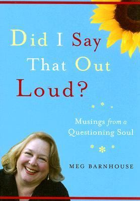 Did I Say That Out Loud? Musings from a Questioning Soul  2006 9781558965096 Front Cover