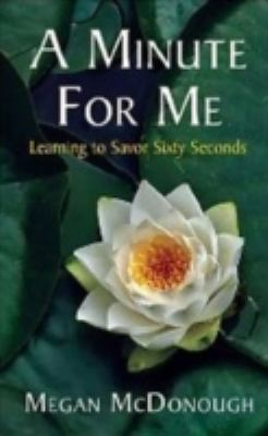 Minute for Me Learning to Savor Sixty Seconds 2nd 2012 (Revised) 9781935874096 Front Cover