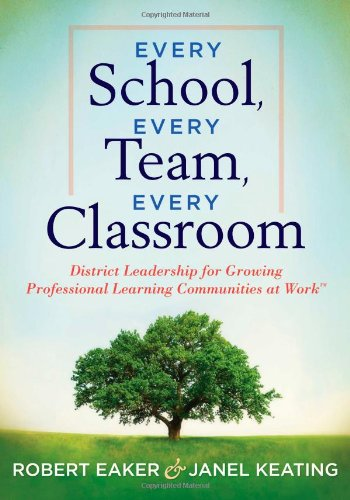 Every School, Every Team, Every Classroom District Leadership for Growing Professional Learning Communities at Work  2012 edition cover