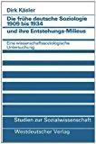 Die Frühe Deutsche Soziologie 1909 Bis 1934 Und Ihre Entstehungs-milieus: Eine Wissenschaftssoziologische Untersuchung  1984 edition cover