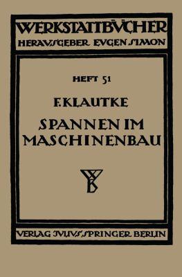 Spannen Im Maschinenbau Werkzeuge und Verfahren Zum Aufspannen der Werkst�cke auf Den Maschinen  1934 9783709152096 Front Cover