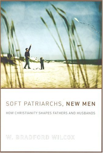 Soft Patriarchs, New Men How Christianity Shapes Fathers and Husbands  2004 edition cover