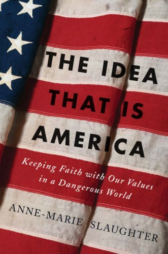 Idea That Is America Keeping Faith with Our Values in a Dangerous World N/A edition cover