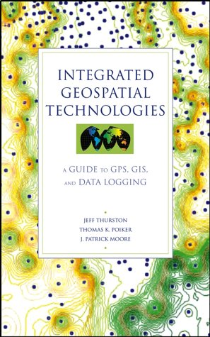 Integrated Geospatial Technologies A Guide to GPS, GIS, and Data Logging  2003 9780471244097 Front Cover