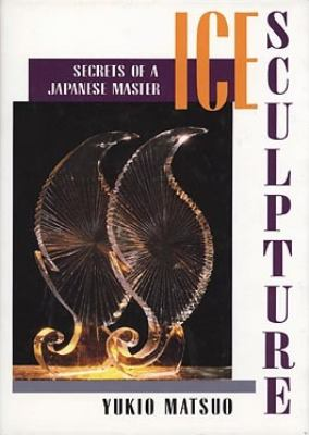 Ice Sculpture Secrets of a Japanese Master  1992 9780471554097 Front Cover