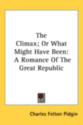 Climax; or What Might Have Been A Romance of the Great Republic N/A 9780548548097 Front Cover