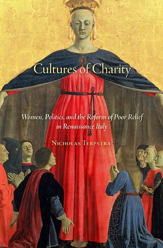 Cultures of Charity Women, Politics, and the Reform of Poor Relief in Renaissance Italy  2013 9780674067097 Front Cover