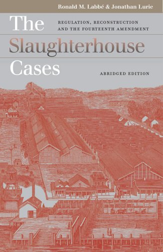 Slaughterhouse Cases Regulation, Reconstruction, and the Fourteenth Amendment  2005 (Abridged) edition cover