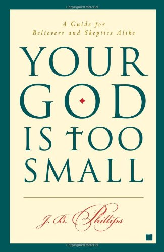 Your God Is Too Small A Guide for Believers and Skeptics Alike  2004 edition cover