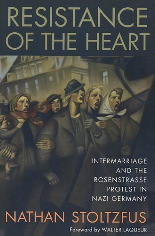 Resistance of the Heart Intermarriage and the Rosenstrasse Protest in Nazi Germany  2001 edition cover