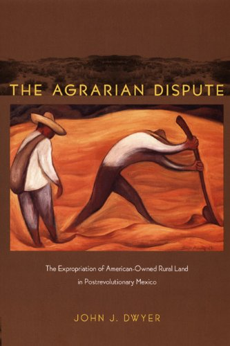 Agrarian Dispute The Expropriation of American-Owned Rural Land in Postrevolutionary Mexico  2008 edition cover