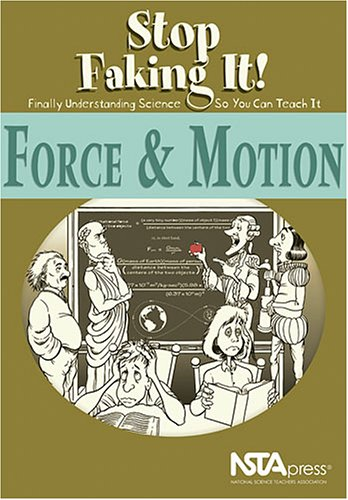 Force and Motion Stop Faking It! Finally Understanding Science So You Can Teach It  2002 edition cover