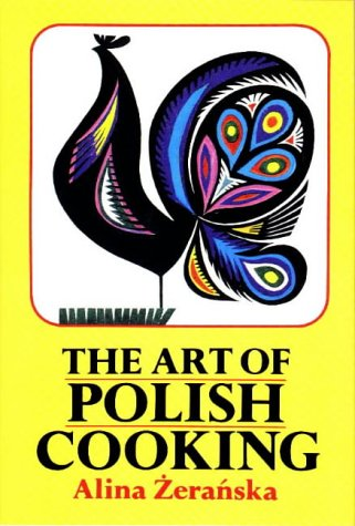 Art of Polish Cooking  4th 1989 (Reprint) 9780882897097 Front Cover