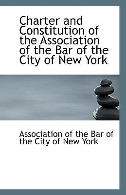 Charter and Constitution of the Association of the Bar of the City of New York N/A 9781113402097 Front Cover