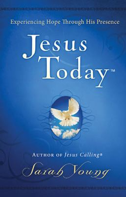 Jesus Today Experience Hope Through His Presence  2012 9781400320097 Front Cover