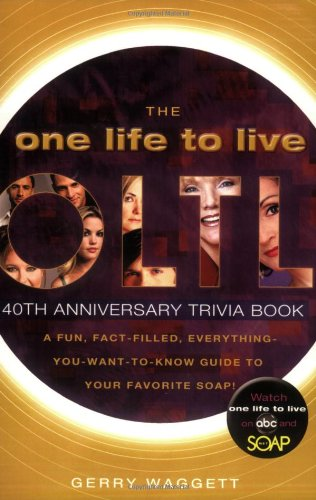One Life to Live A Fun, Fact-Filled, Everything-You-Want-to-Know-Guide to Your Favorite Soap! 40th 2008 (Annotated) 9781401323097 Front Cover