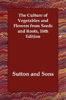 Culture of Vegetables and Flowers from Seed and Roots N/A 9781406823097 Front Cover