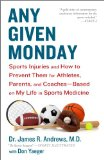 Any Given Monday Sports Injuries and How to Prevent Them for Athletes, Parents, and Coaches - Based on My Life in Sports Medicine  2013 edition cover