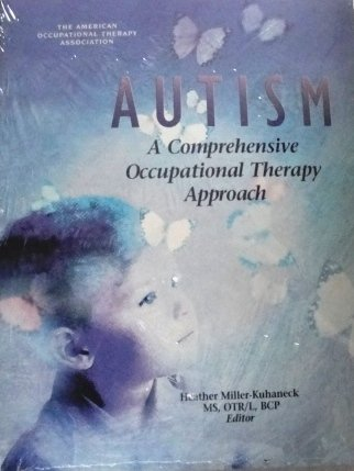 Autism : A Comprehensive Occupational Therapy Approach 1st 2001 9781569001097 Front Cover