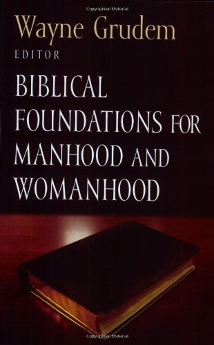 Biblical Foundations for Manhood and Womanhood   2002 9781581344097 Front Cover