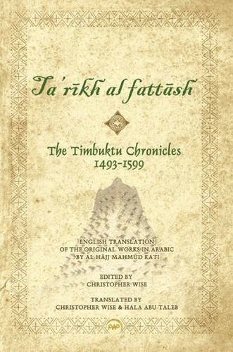 Timbuktu Chronicles, 1493-1599 English Translation of the Original Works in Arabic by Al Hajj Mahmud Kati in Ta'rikh Al Fattash  2011 9781592218097 Front Cover