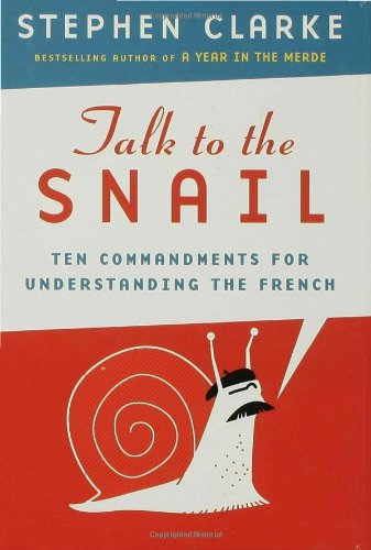 Talk to the Snail Ten Commandments for Understanding the French  2007 edition cover