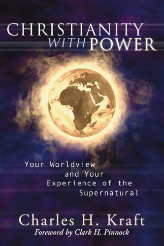 Christianity with Power Your Worldview and Your Experience of the Supernatural N/A edition cover