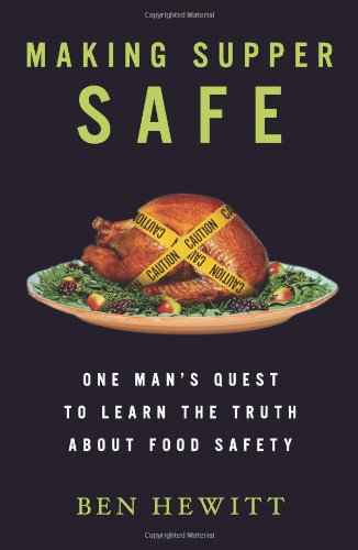 Making Supper Safe One Man's Quest to Learn the Truth about Food Safety  2011 edition cover